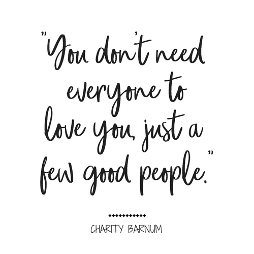 You don't need everyone to love you, just a few good people. Greatest Showman Quotes, Charity Barnum, Greatest Showman #MovieQuotes #InspirationalQuotes #LoveQuotes
