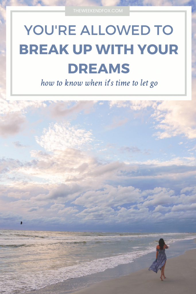 You're Allowed to Break Up with Your Dreams - How to Know When to Let Go // goals, dreams, daydreams, unfulfilling jobs, dream chaser #motivation #inspiration #encouragement #inspirationalquotes #goalgetter #chasenewdreams #followyourheart #lifestyleblogger #floridablogger #relatable #breakup
