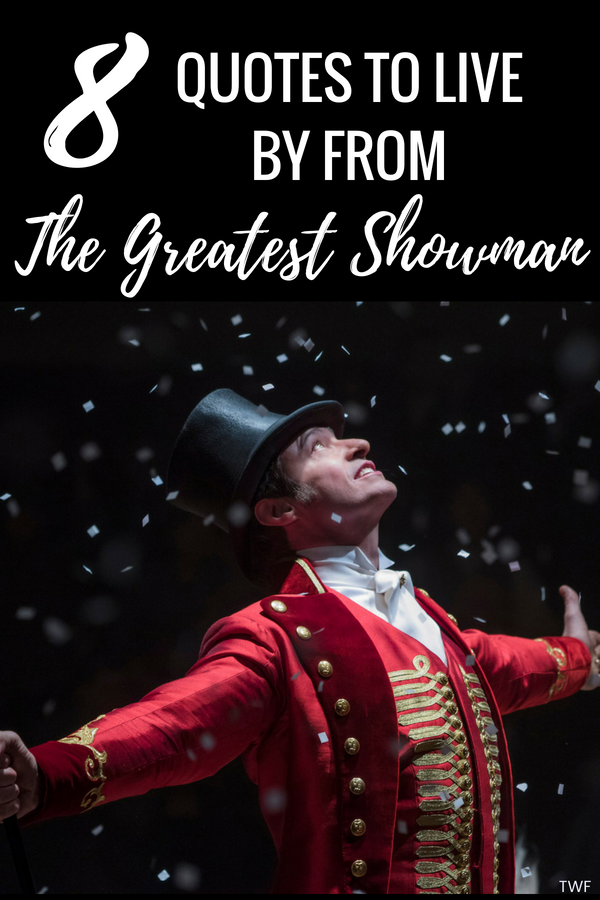 The Greatest Showman Quotes, The Greatest Showman, Movie Quotes, Quotes to Live By, Life Lessons from Greatest Showman, Greatest Showman Memorable Moments, P.T. Barnum, Quotes, #GreatestShowman #ZacEfron #HughJackman #Zendaya