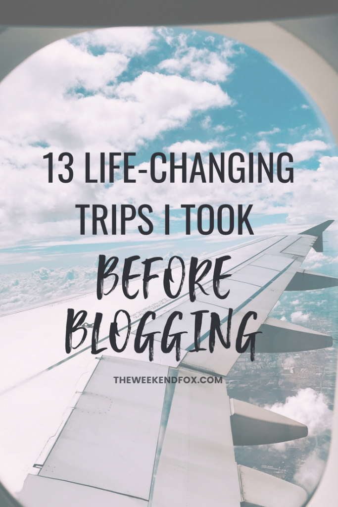 13 Life-Changing Trips I Took Before Blogging // travel tips, travel inspiration, travel blogger, travel, see the world, life experiences #travel #travelblogger #inspiration #blogger #vacation #travelmore #traveltips