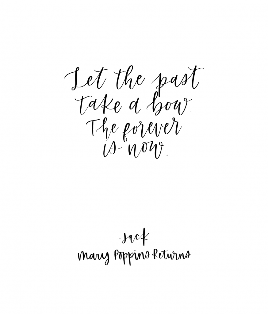 Let the past take a bow. The forever is now. - Jack from Mary Poppins Returns, Lin-Manual Miranda, song lyrics from Mary Poppins Returns #marypoppins