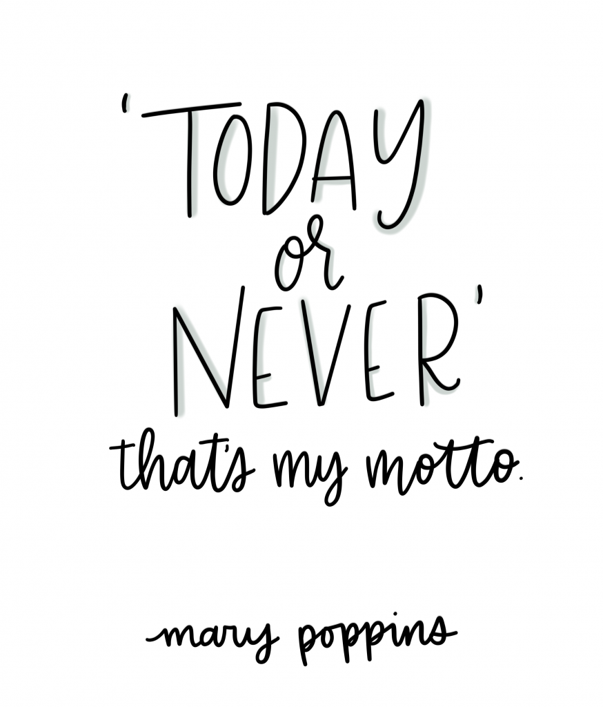 Today or never, that's my motto - Mary Poppins Returns, Quotes from Mary Poppins Returns, Mary Poppins Motto, Mary Poppins 2018, Disney Remake #disney #disneyquotes #disneymovies #marypoppinsreturns #motivationalquotes