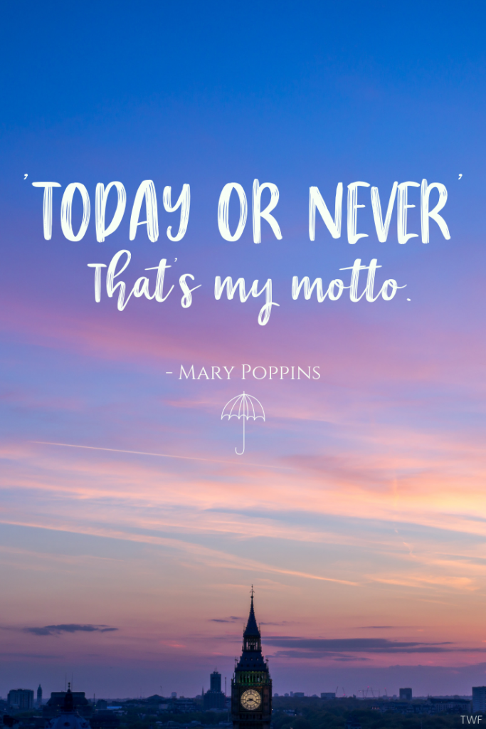Today or Never. That's my motto. Quotes from Mary Poppins Returns, #marypoppinsreturns #emilyblunt #quotes #disney