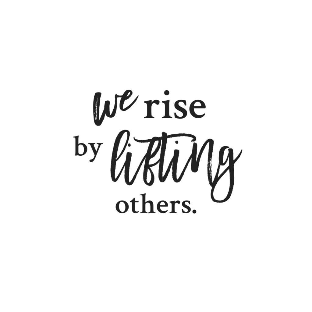 """""""We rise by lifting others."""" - Robert Ingersoll"""