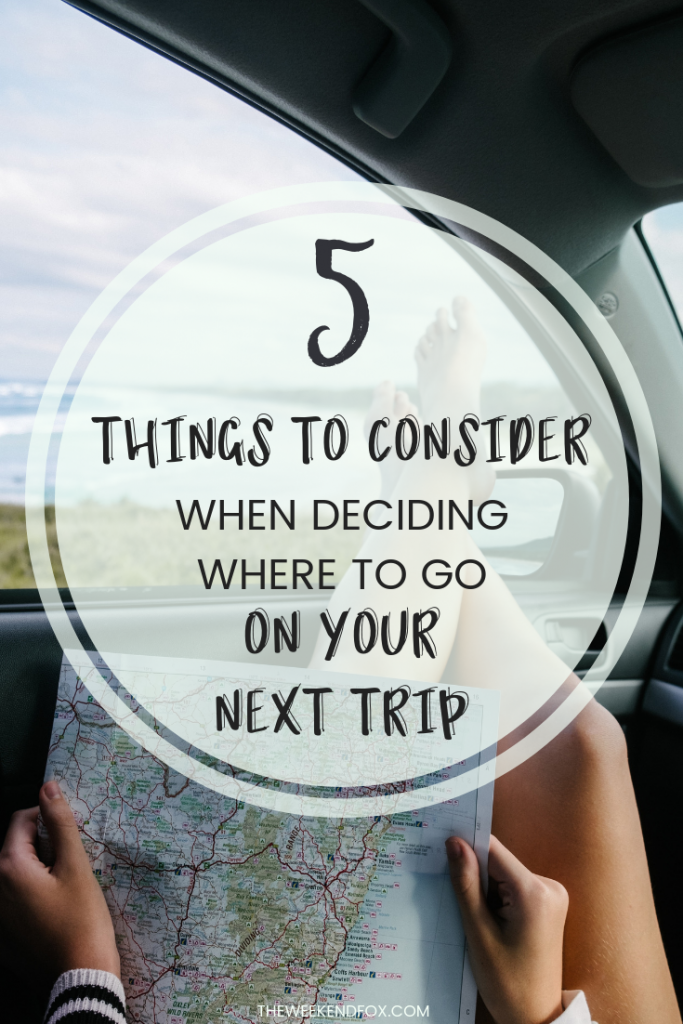 5 things to consider when deciding where to go on your next trip // travel planning, travel prep, where to go on vacation, vacation planning, #travel #vacation #wheretogo #travelprep #travelblogger
