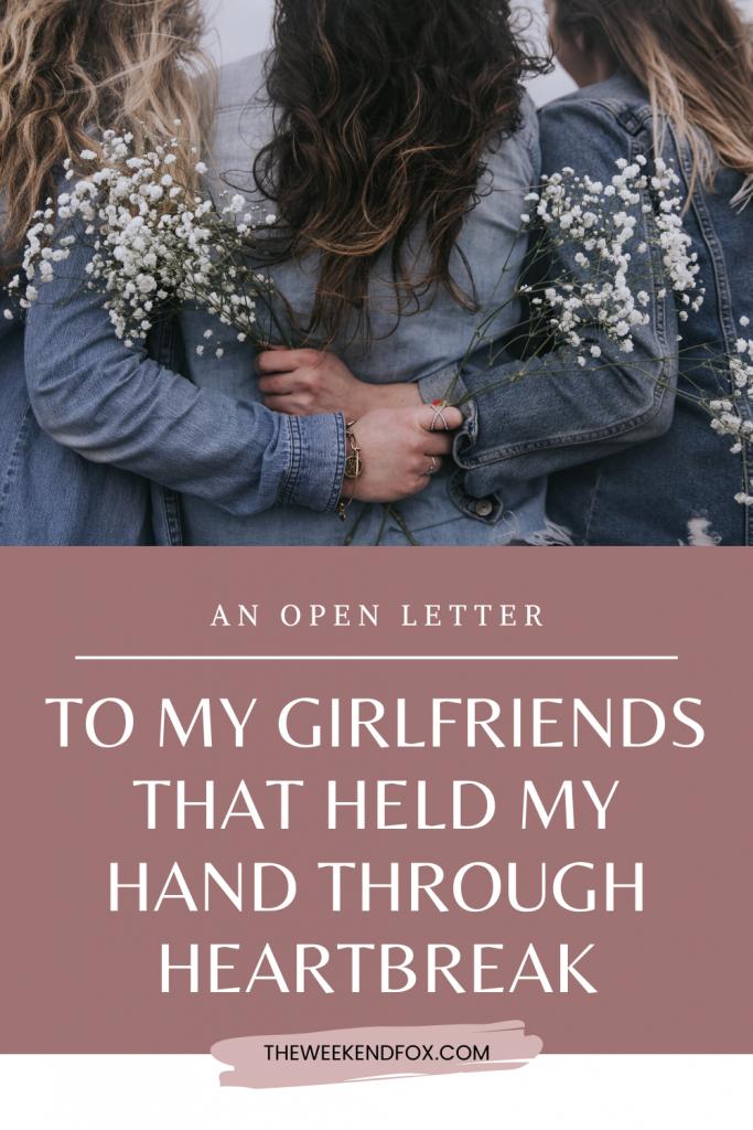 An open letter to my girlfriends that held my hand through heartbreak // surviving a breakup, divorce, heartbreak, for my girls, soulsisters, best friends #openletter #formygirls #bestfriends #heartbreak #breakup