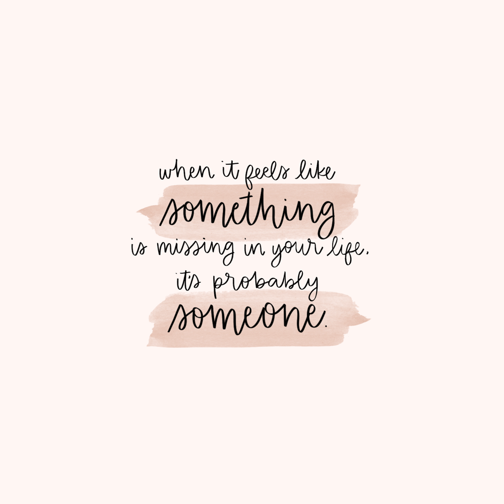 """""""When it feels like something is missing in your life, it's probably someone."""" // quotes in calligraphy"""